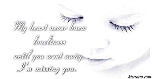 my heart never knew loneliness until you went away i'm missing you