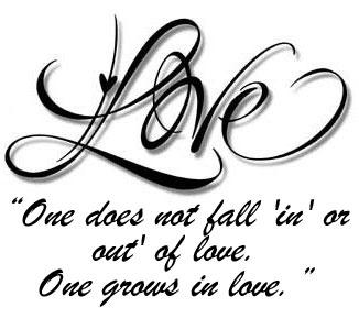 love one does not fall in or out of love one grows in love