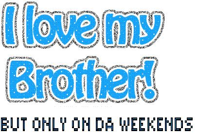 i love my brother but only on the weekends