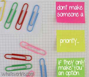 dont make someone a priority if they only make you an option