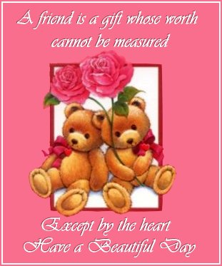 a friend is a gift whose worth cannot be measured