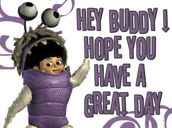 hey buddy hope you have a great day