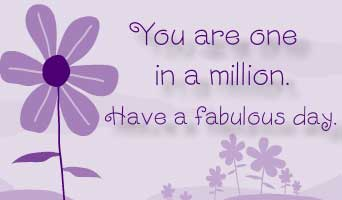 you are one in a million have a fabulous day