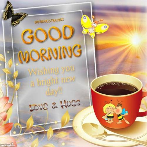 Good Morning. WIshing you a bright new day