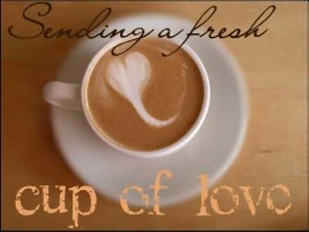 sending a fresh cup of love
