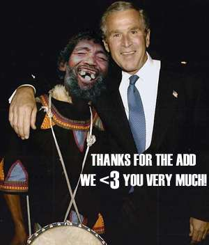 thanks for the add we love you very much george bush with ugly man
