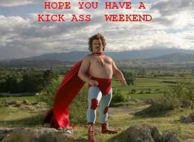 hope you have a kick ass weekend