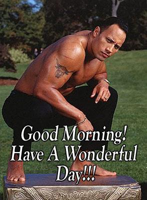sexy good morning have a wonderful day the rock