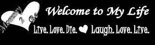 welcome to my life live love die laugh love live