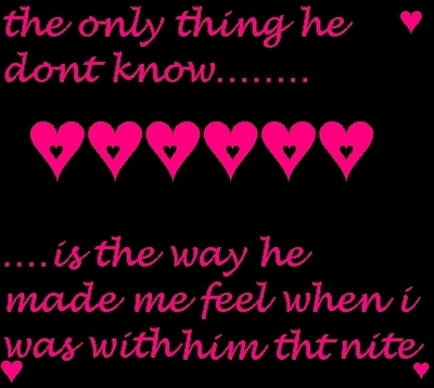 the only thing he don't know is the way he made me feel