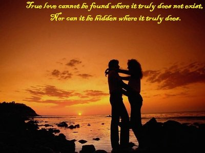 true love cannot be found where it truly does not exist nor can it be hidden where it truly does