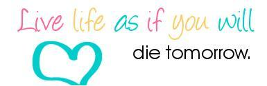 live lift as if you will die tomorrow
