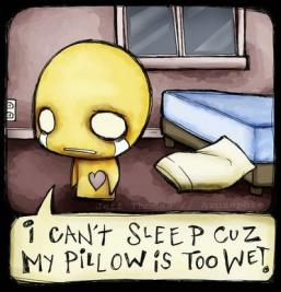 i can't sleep cuz my pillow is too wet