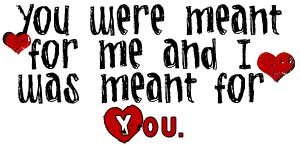 you were meant for me and i was meant for you