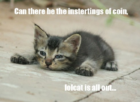 can there be the insertings of coin lolcat is all out