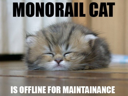 monorail cat is offline for maintanence
