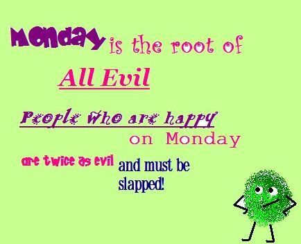 monday is the root of all evil