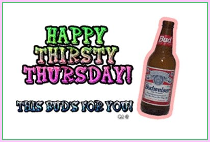 happy thirsty thursday this bud's for you