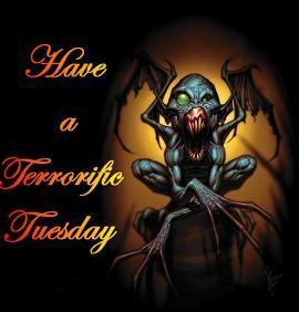 have a terrorfic tuesday