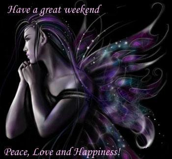 have a great weekend peace love and happiness