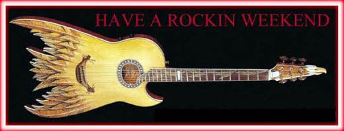 have a rockin weekend