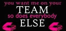 you want me on your team so does everybody else