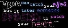 it takes someone special to catch your heart