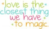 love is the closest thing we have to magic
